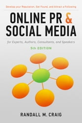 Online PR and Social Media for Experts, Authors, Consultants, and Speakers, 5th Ed. - Develop your Reputation, Get Found, and Attract a Following ebook by Randall Craig
