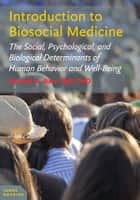 Introduction to Biosocial Medicine - The Social, Psychological, and Biological Determinants of Human Behavior and Well-Being ebook by Donald A. Barr