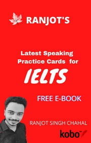 RANJOT'S Latest Speaking Practice Cards For IELTS - A small GUIDE of IELTS SPEAKING Part-Two ebook by Ranjot Singh Chahal