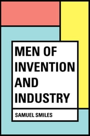 Men of Invention and Industry ebook by Samuel Smiles