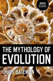 The Mythology of Evolution ebook by Chris Bateman