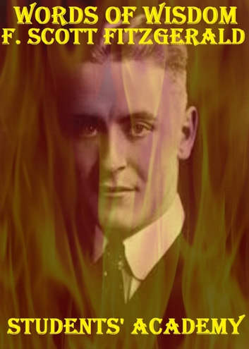 Words of Wisdom: F. Scott Fitzgerald ebook by Students' Academy