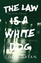 The Law Is a White Dog - How Legal Rituals Make and Unmake Persons ebook by Colin Dayan
