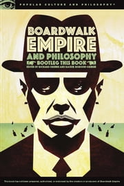 Boardwalk Empire and Philosophy - Bootleg This Book ebook by Richard Greene,Rachel Robison-Greene
