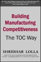 Building Manufacturing Competitiveness: The TOC Way ebook by Shridhar Lolla