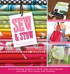 Sew & Stow - 31 Fun Sewing Projects to Carry, Hold, and Organize Your Stuff, Your Home, and Yourself! ebook by Betty Oppenheimer