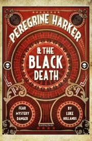 Peregrine Harker & The Black Death ebook by Luke Hollands