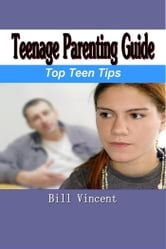 Teenage Parenting Guide - Top Teen Tips ebook by Bill Vincent