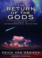 The Return of the Gods: Evidence of Extraterrestrial Visitations ebook by Erich von Daniken