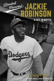 Baseball Immortal: Jackie Robinson - A Life in Quotes ebook by Danny Peary