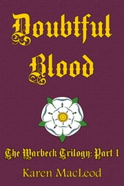 Doubtful Blood: Part I of The Warbeck Trilogy ebook by Karen MacLeod