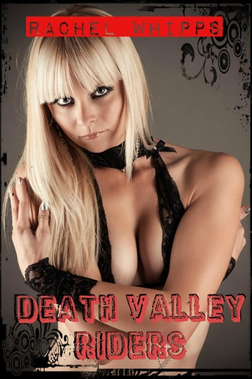 Death Valley Riders (Erotic Biker Romance) ebook by Rachel Whipps