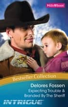 Delores Fossen Bestseller Collection 201108/Expecting Trouble/Branded By The Sheriff ebook by Delores Fossen, Delores Fossen