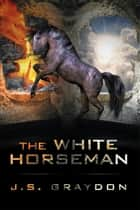 The White Horseman ebook by J.S. Graydon