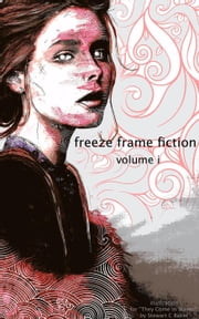 freeze frame fiction, vol i - freeze frame fiction, #1 ebook by Day Jamison,Evan Guilford-Blake,Alex Shvartsman,Marta Salek,Stewart C Baker,Benjamin Jones,Leo Norman,Ellyn Hurst