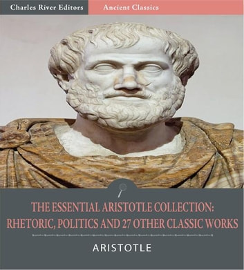 The Essential Aristotle Collection: Rhetoric, Politics, and 27 Other Classic Works (Illustrated Edition) ebook by Aristotle