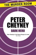 Dark Hero ebook by Peter Cheyney
