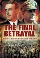 The Final Betrayal - MacArthur and the Tragedy of Japanese POWs ebook by
