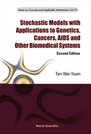 Stochastic Models with Applications to Genetics, Cancers, AIDS and Other Biomedical Systems ebook by Wai-Yuan Tan