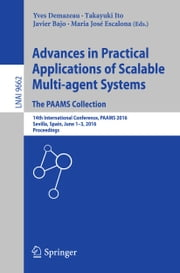 Advances in Practical Applications of Scalable Multi-agent Systems. The PAAMS Collection - 14th International Conference, PAAMS 2016, Sevilla, Spain, June 1-3, 2016, Proceedings ebook by Yves Demazeau,Takayuki Ito,Javier Bajo,Maria José Escalona
