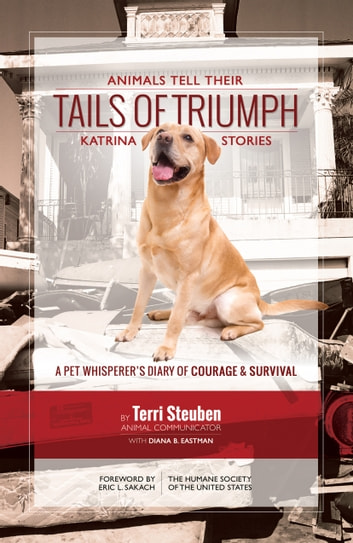 Tails of Triumph - Animals Tell Their Katrina Stories ebook by Terri Steuben,Diana B. Eastman