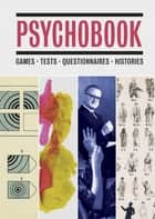 Psychobook - Games, Tests, Questionnaires, Histories ebook by Julian Rothenstein, Mel Gooding, Lionel Shriver,...