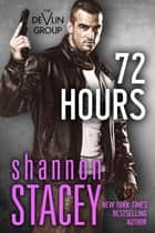 72 Hours ebook by Shannon Stacey