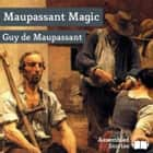 Maupassant Magic audiobook by Guy De Maupassant
