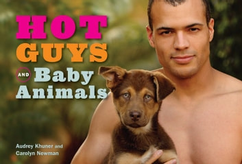 Hot Guys and Baby Animals ebook by Audrey Khuner,Carolyn Newman