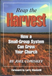 Reap the Harvest - How a small group system can grow your church ebook by Joel Comiskey