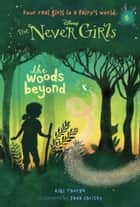 Never Girls #6: The Woods Beyond (Disney: The Never Girls) ebook by Kiki Thorpe, Jana Christy