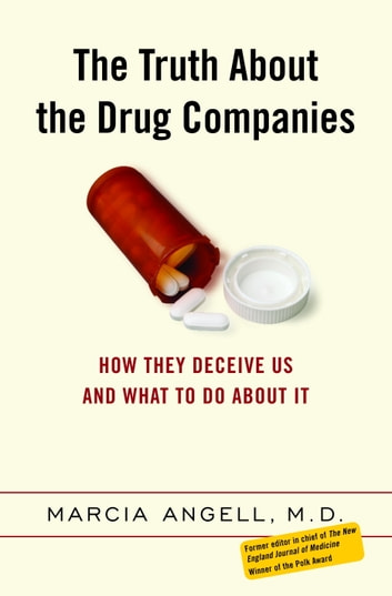 The Truth About the Drug Companies - How They Deceive Us and What to Do About It ebook by Marcia Angell