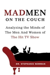 Mad Men on the Couch - Analyzing the Minds of the Men and Women of the Hit TV Show ebook by Stephanie Newman