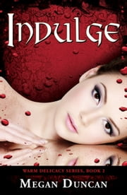 Indulge, Warm Delicacy Series, Book 2 ebook by Megan Duncan