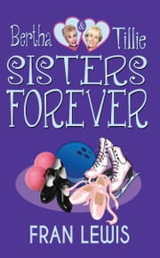 Bertha and Tille: Sisters Forever ebook by Fran Lewis