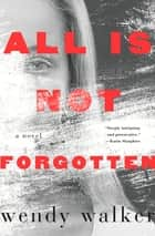 「All Is Not Forgotten」(Wendy Walker著)