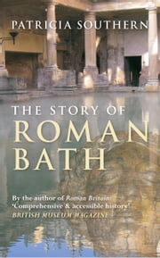 The Story of Roman Bath ebook by Patricia Southern