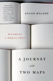 A Journey with Two Maps: Becoming a Woman Poet ebook by Eavan Boland