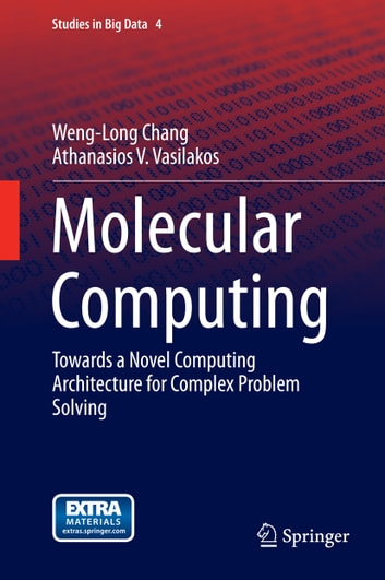 Molecular Computing - Towards a Novel Computing Architecture for Complex Problem Solving ebook by Weng-Long Chang,Athanasios V. Vasilakos
