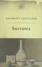 The Great Philosophers: Socrates ebook by Anthony Gottlieb