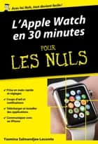 L'Apple Watch en 30mn pour les Nuls ebook by Yasmina SALMANDJEE LECOMTE