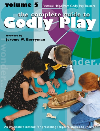 The Complete Guide to Godly Play - Volume 5 ebook by Jerome W. Berryman