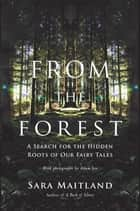 From the Forest - A Search for the Hidden Roots of our Fairytales ebook by Sara Maitland