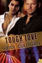 Tough Love ebook by Heidi Cullinan
