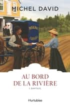 Au bord de la rivière T1 - Baptiste ebook by Michel David