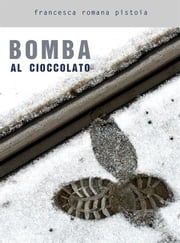 Bomba al cioccolato ebook by Francesca Romana Pistoia