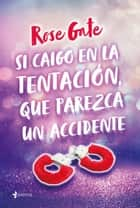 Si caigo en la tentación, que parezca un accidente ebook by Rose Gate