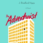 The Adventurist - A Novel audiobook by J. Bradford Hipps
