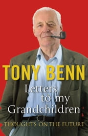 Letters To My Grandchildren ebook by Tony Benn