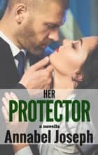Her Protector - a novella 電子書籍 by Annabel Joseph